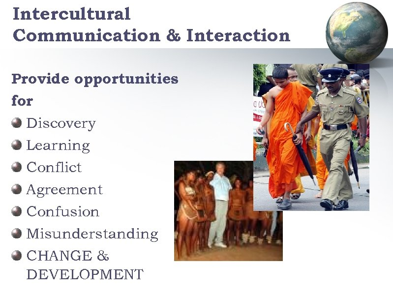 Intercultural Communication & Interaction Provide opportunities for Discovery Learning Conflict Agreement Confusion Misunderstanding CHANGE