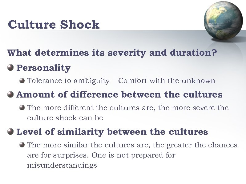 Culture Shock What determines its severity and duration? Personality Tolerance to ambiguity – Comfort