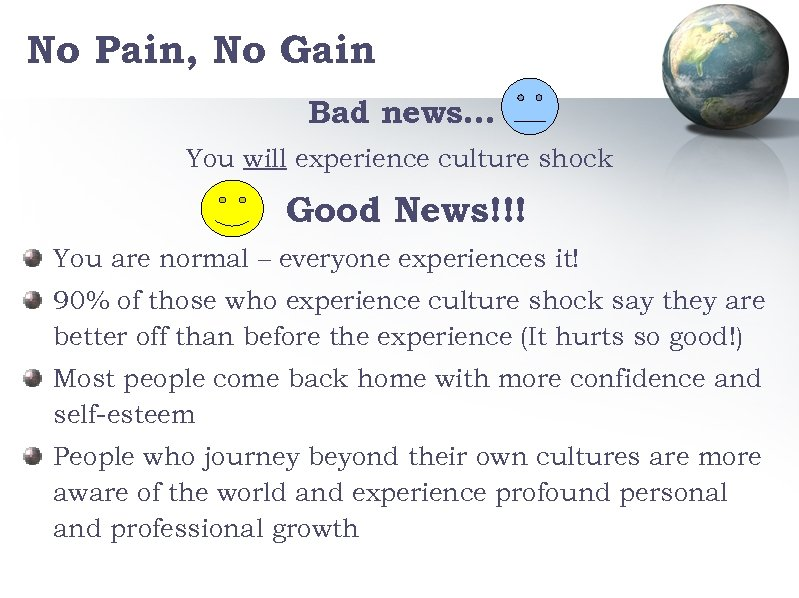 No Pain, No Gain Bad news… You will experience culture shock Good News!!! You