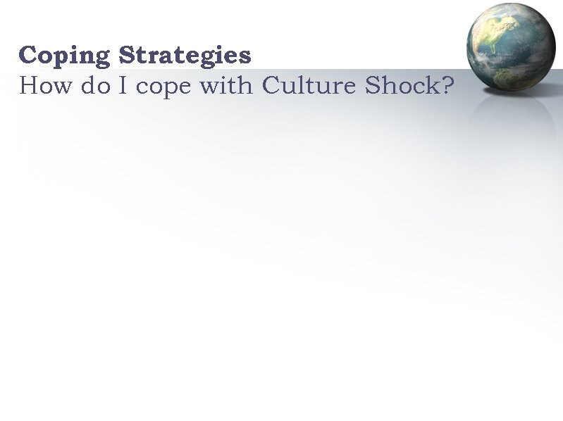 Coping Strategies How do I cope with Culture Shock?