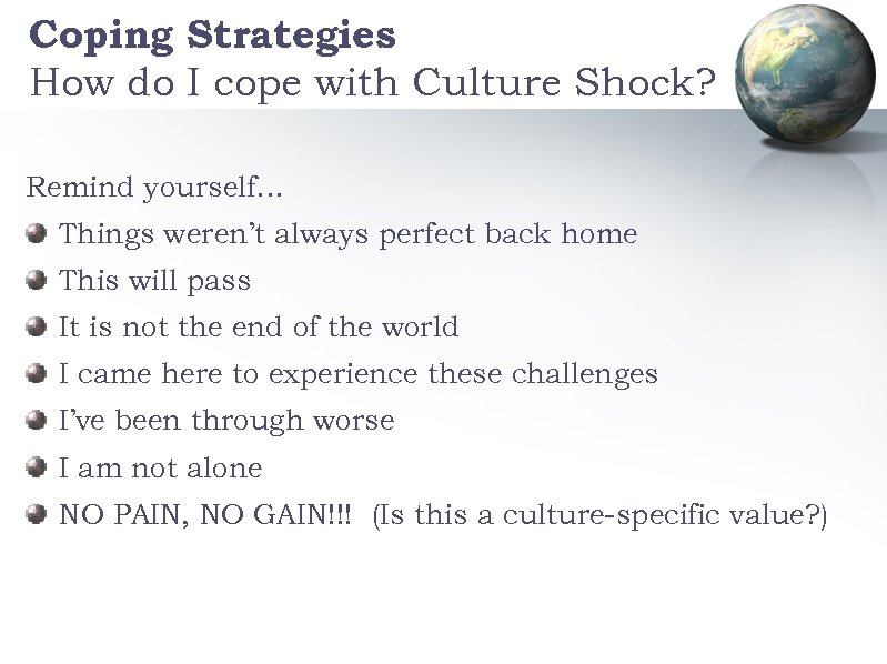 Coping Strategies How do I cope with Culture Shock? Remind yourself… Things weren't always