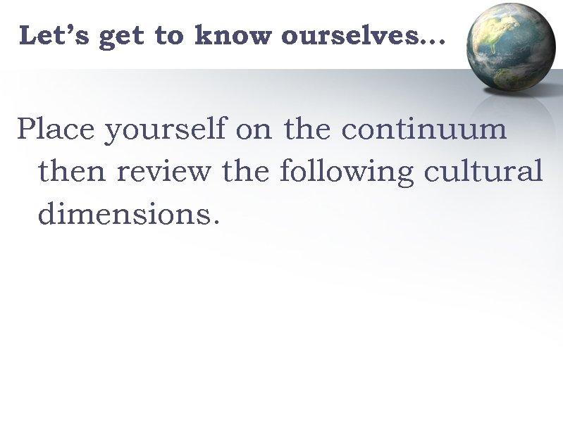 Let's get to know ourselves… Place yourself on the continuum then review the following