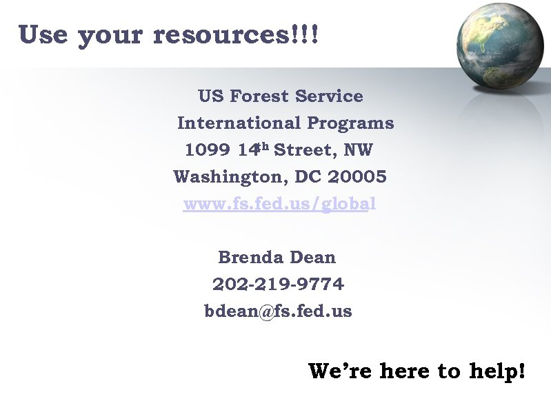 Use your resources!!! US Forest Service International Programs th 1099 14 Street, NW Washington,