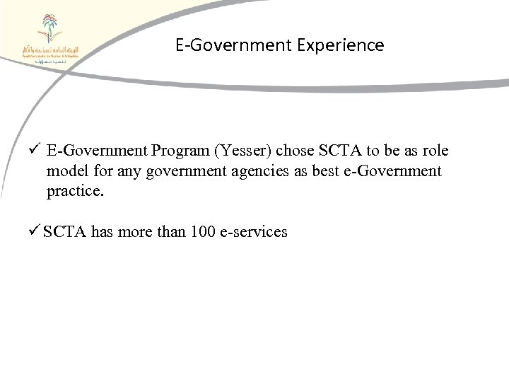 E-Government Experience ü E-Government Program (Yesser) chose SCTA to be as role model for