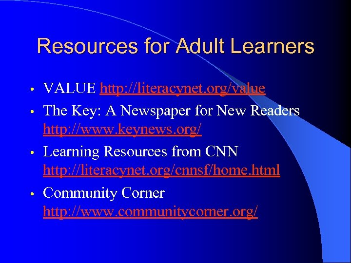 Resources for Adult Learners VALUE http: //literacynet. org/value • The Key: A Newspaper for