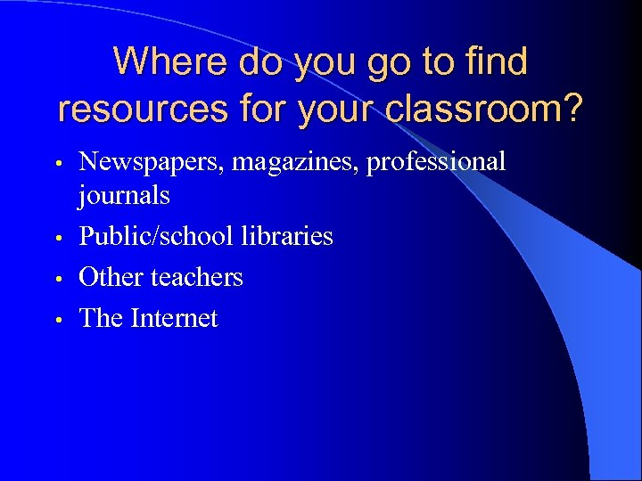 Where do you go to find resources for your classroom? Newspapers, magazines, professional journals