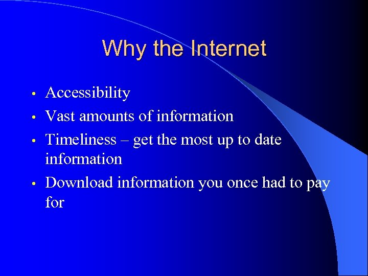Why the Internet Accessibility • Vast amounts of information • Timeliness – get the