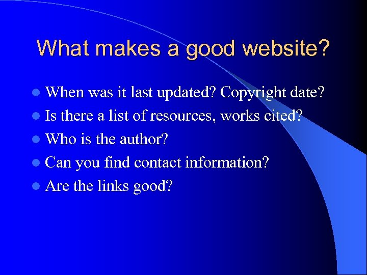 What makes a good website? l When was it last updated? Copyright date? l