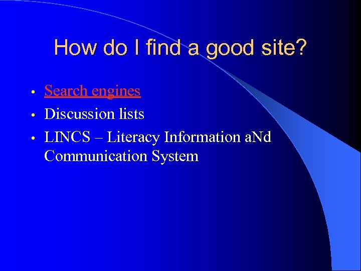 How do I find a good site? Search engines • Discussion lists • LINCS