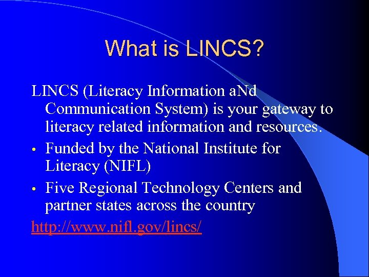 What is LINCS? LINCS (Literacy Information a. Nd Communication System) is your gateway to