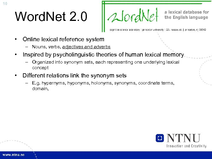 10 Word. Net 2. 0 • Online lexical reference system – Nouns, verbs, adjectives