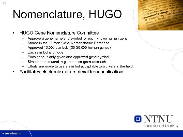 11 Nomenclature, HUGO • HUGO Gene Nomenclature Committee – – – – • Approve