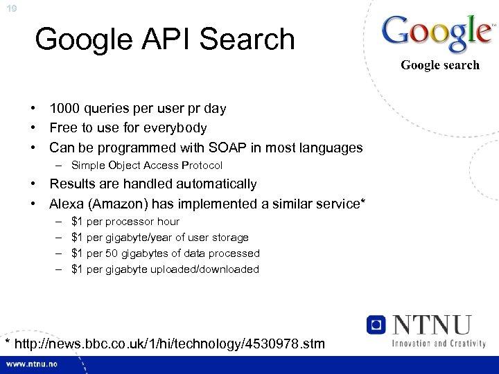 19 Google API Search • 1000 queries per user pr day • Free to