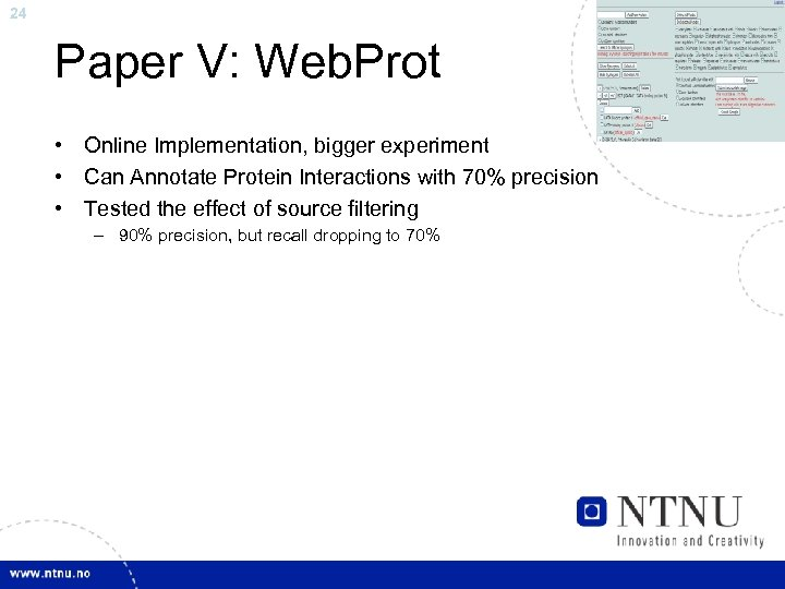 24 Paper V: Web. Prot • Online Implementation, bigger experiment • Can Annotate Protein