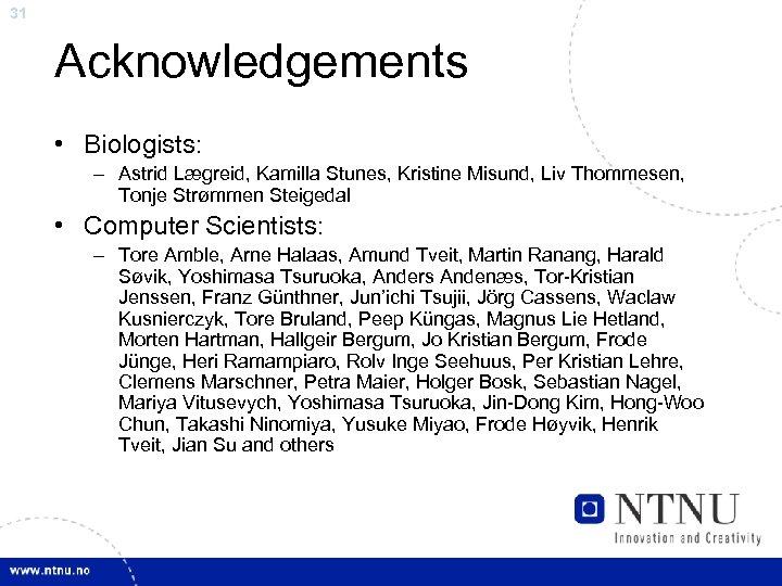 31 Acknowledgements • Biologists: – Astrid Lægreid, Kamilla Stunes, Kristine Misund, Liv Thommesen, Tonje
