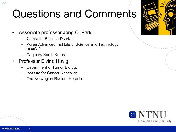 32 Questions and Comments • Associate professor Jong C. Park – Computer Science Division,