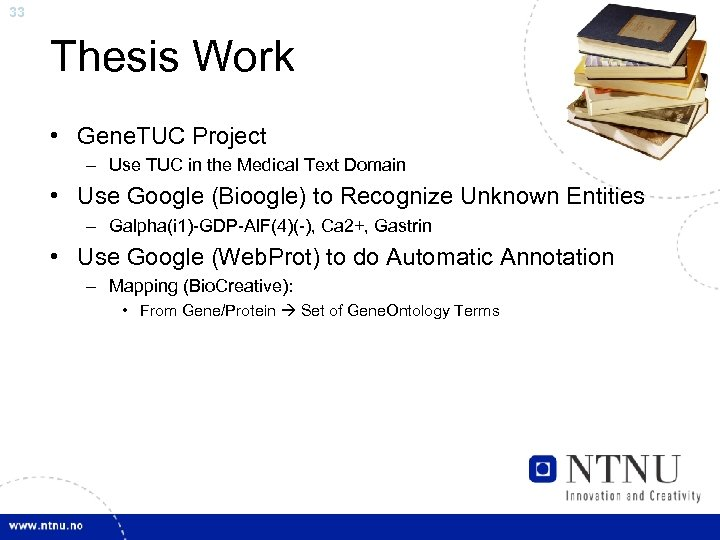 33 Thesis Work • Gene. TUC Project – Use TUC in the Medical Text