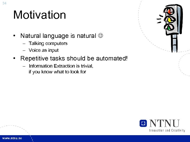 34 Motivation • Natural language is natural – Talking computers – Voice as input