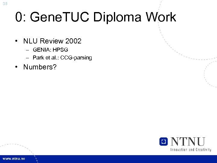 35 0: Gene. TUC Diploma Work • NLU Review 2002 – GENIA: HPSG –