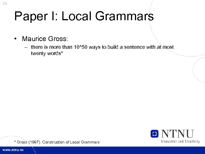 36 Paper I: Local Grammars • Maurice Gross: – there is more than 10^50