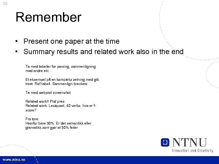 39 Remember • Present one paper at the time • Summary results and related