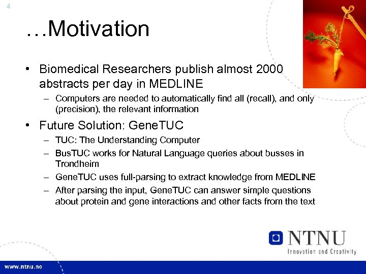 4 …Motivation • Biomedical Researchers publish almost 2000 abstracts per day in MEDLINE –