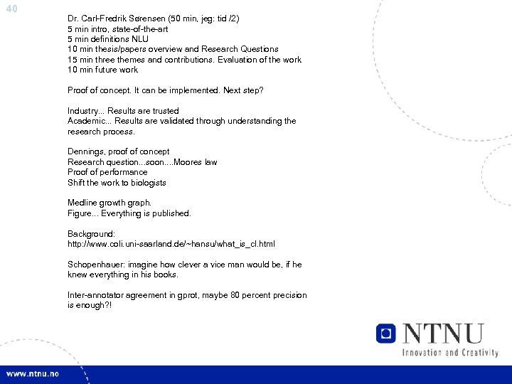 40 Dr. Carl-Fredrik Sørensen (50 min, jeg: tid /2) 5 min intro, state-of-the-art 5