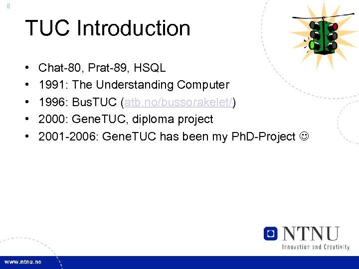 8 TUC Introduction • • • Chat-80, Prat-89, HSQL 1991: The Understanding Computer 1996: