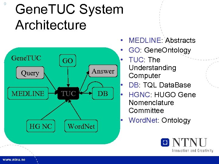 9 Gene. TUC System Architecture Gene. TUC Query MEDLINE HG NC • MEDLINE: Abstracts
