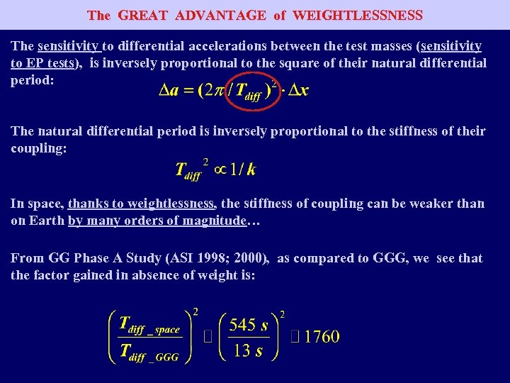 The GREAT ADVANTAGE of WEIGHTLESSNESS The sensitivity to differential accelerations between the test masses