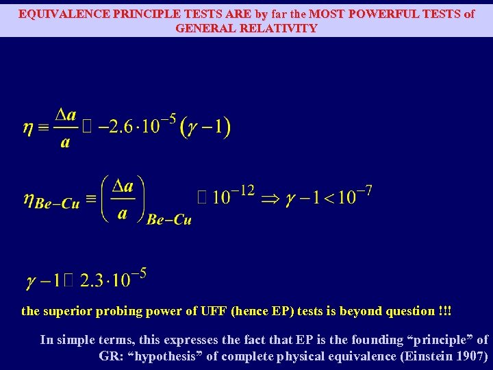EQUIVALENCE PRINCIPLE TESTS ARE by far the MOST POWERFUL TESTS of GENERAL RELATIVITY the