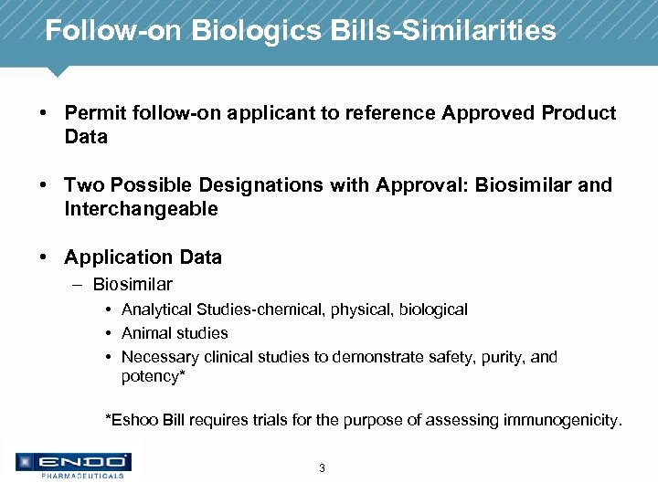 Follow-on Biologics Bills-Similarities • Permit follow-on applicant to reference Approved Product Data • Two