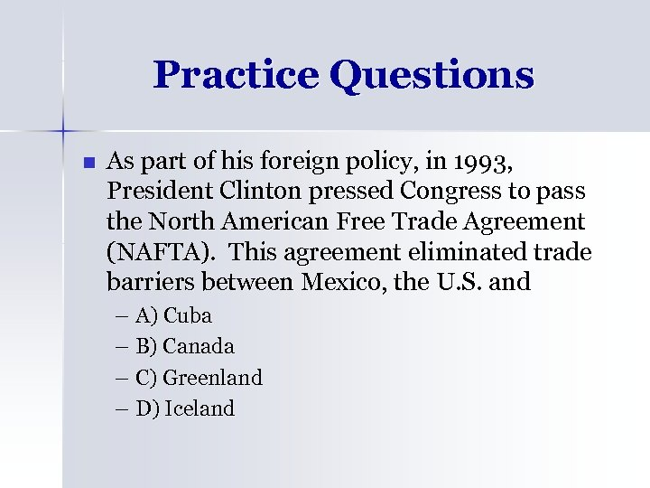 Practice Questions n As part of his foreign policy, in 1993, President Clinton pressed