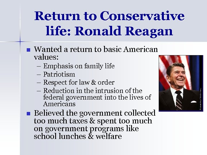 Return to Conservative life: Ronald Reagan n Wanted a return to basic American values: