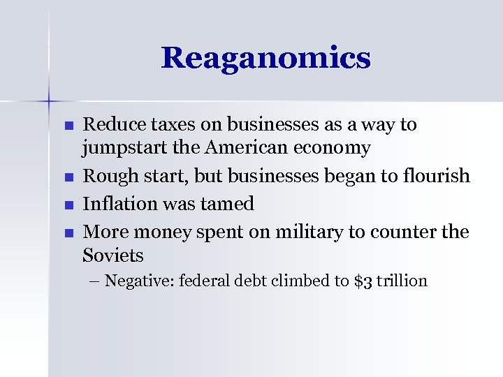 Reaganomics n n Reduce taxes on businesses as a way to jumpstart the American