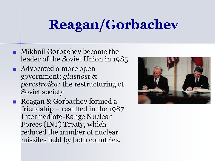 Reagan/Gorbachev n n n Mikhail Gorbachev became the leader of the Soviet Union in