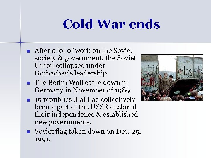 Cold War ends n n After a lot of work on the Soviet society
