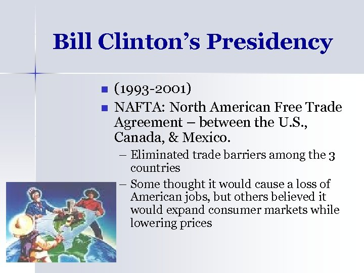 Bill Clinton's Presidency n n (1993 -2001) NAFTA: North American Free Trade Agreement –