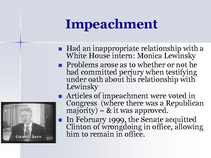 Impeachment n n Had an inappropriate relationship with a White House intern: Monica Lewinsky