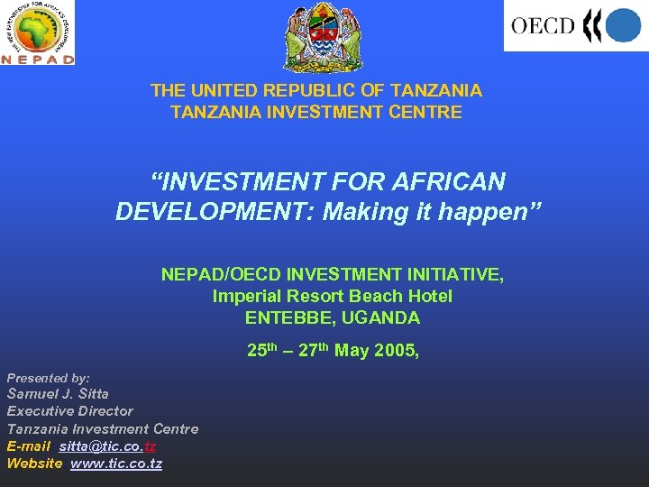 """THE UNITED REPUBLIC OF TANZANIA INVESTMENT CENTRE """"INVESTMENT FOR AFRICAN DEVELOPMENT: Making it happen"""""""