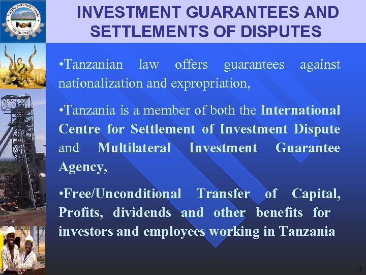 INVESTMENT GUARANTEES AND SETTLEMENTS OF DISPUTES • Tanzanian law offers guarantees nationalization and expropriation,
