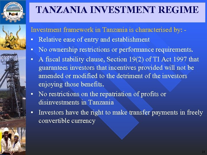 TANZANIA INVESTMENT REGIME Investment framework in Tanzania is characterised by: • Relative ease of