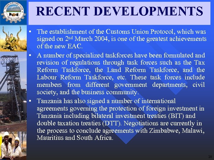 RECENT DEVELOPMENTS • The establishment of the Customs Union Protocol, which was signed on