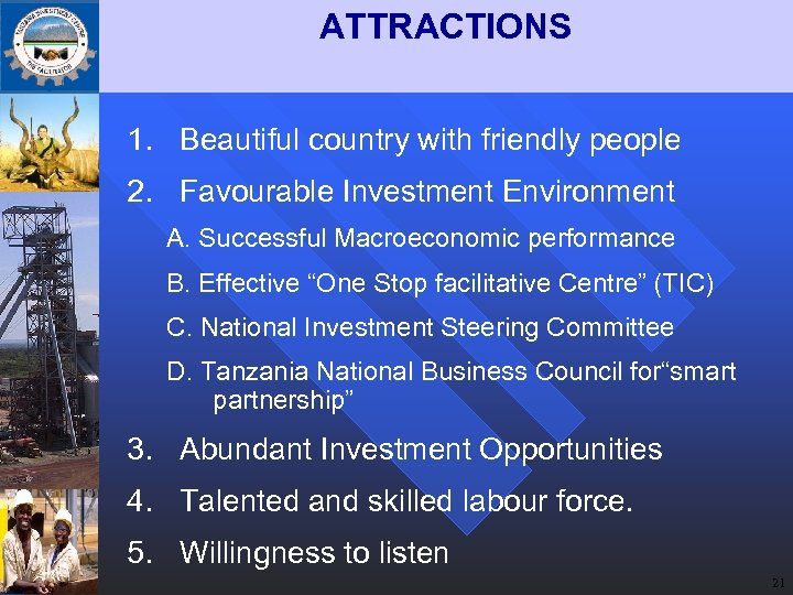 ATTRACTIONS 1. Beautiful country with friendly people 2. Favourable Investment Environment A. Successful Macroeconomic