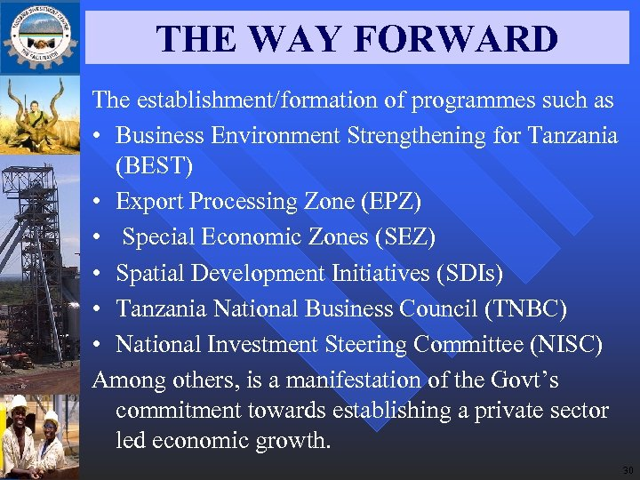 THE WAY FORWARD The establishment/formation of programmes such as • Business Environment Strengthening for