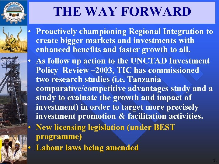 THE WAY FORWARD • Proactively championing Regional Integration to create bigger markets and investments
