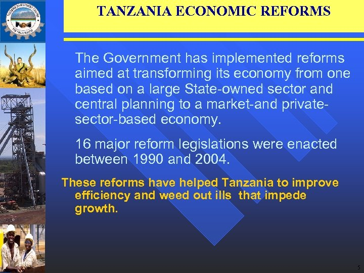 TANZANIA ECONOMIC REFORMS The Government has implemented reforms aimed at transforming its economy from