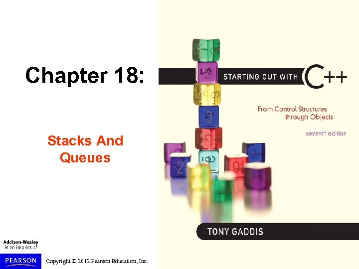 Chapter 18: Stacks And Queues Copyright © 2012 Pearson Education, Inc.