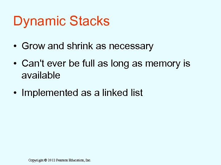 Dynamic Stacks • Grow and shrink as necessary • Can't ever be full as