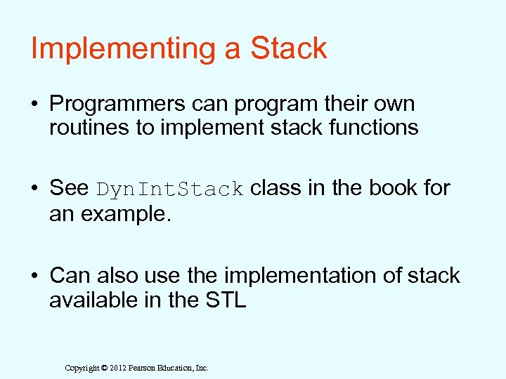 Implementing a Stack • Programmers can program their own routines to implement stack functions